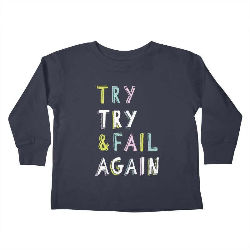 Try & Fail, Try Again Kids Toddler Longsleeve T-Shirt by MidnightCoffee