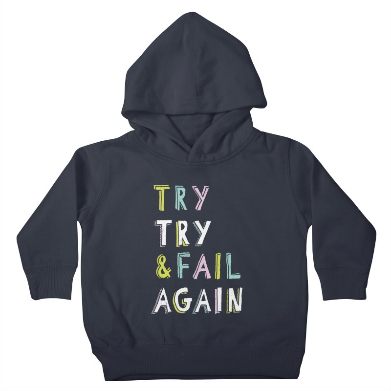 Try & Fail, Try Again Kids Toddler Pullover Hoody by MidnightCoffee