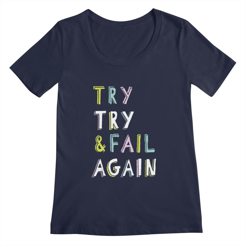 Try & Fail, Try Again Women's Regular Scoop Neck by MidnightCoffee