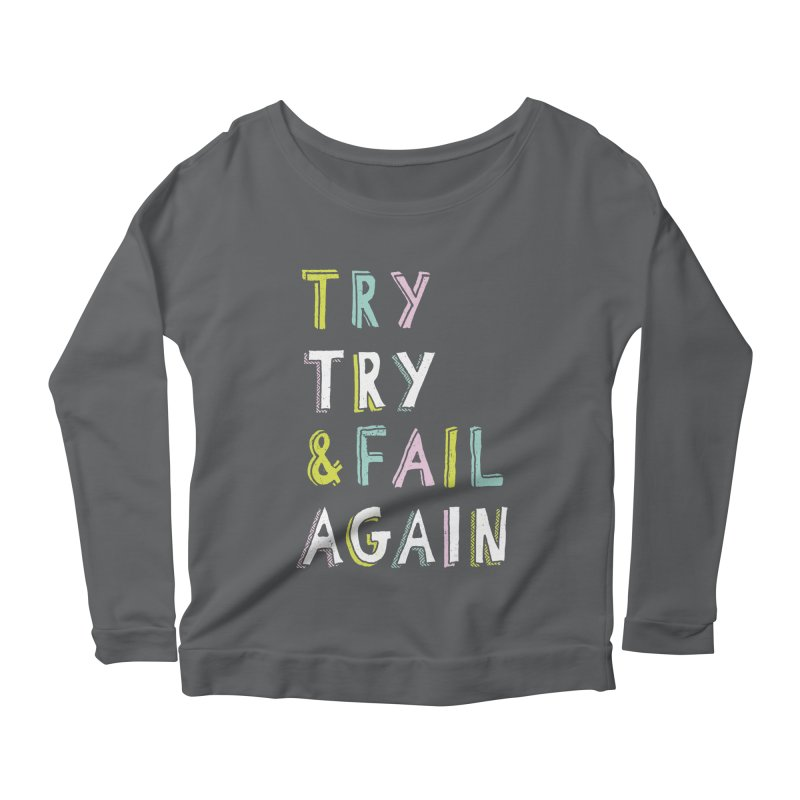 Try & Fail, Try Again Women's Longsleeve Scoopneck  by MidnightCoffee