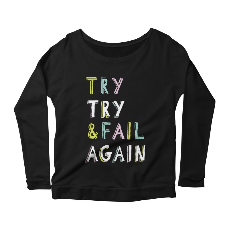 Try & Fail, Try Again Women's Longsleeve Scoopneck  by MidnightCoffee