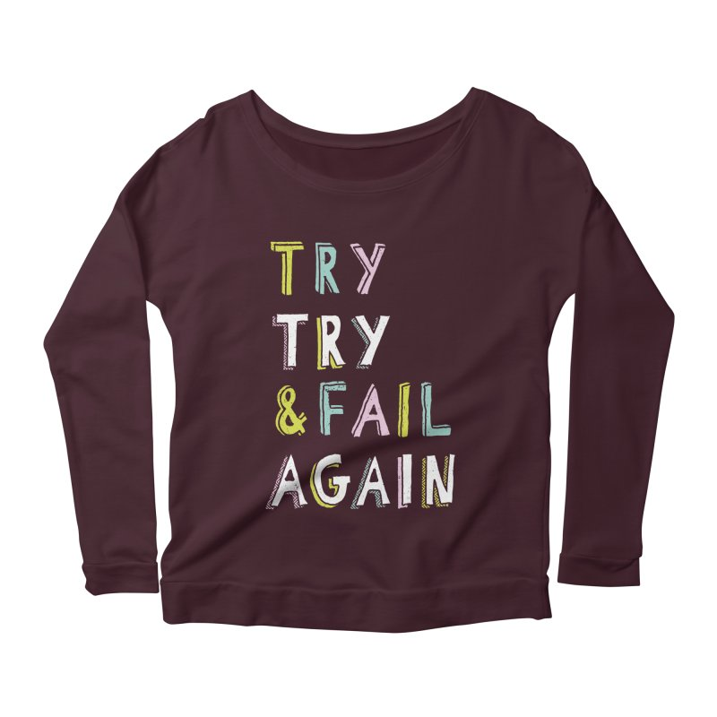 Try & Fail, Try Again Women's Scoop Neck Longsleeve T-Shirt by MidnightCoffee