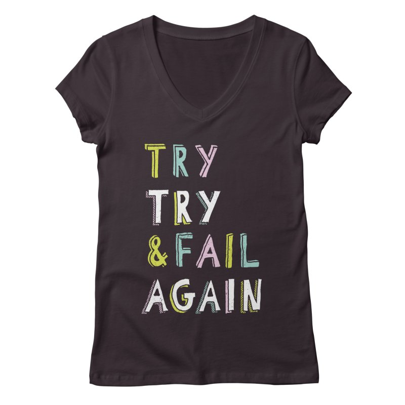 Try & Fail, Try Again Women's Regular V-Neck by MidnightCoffee