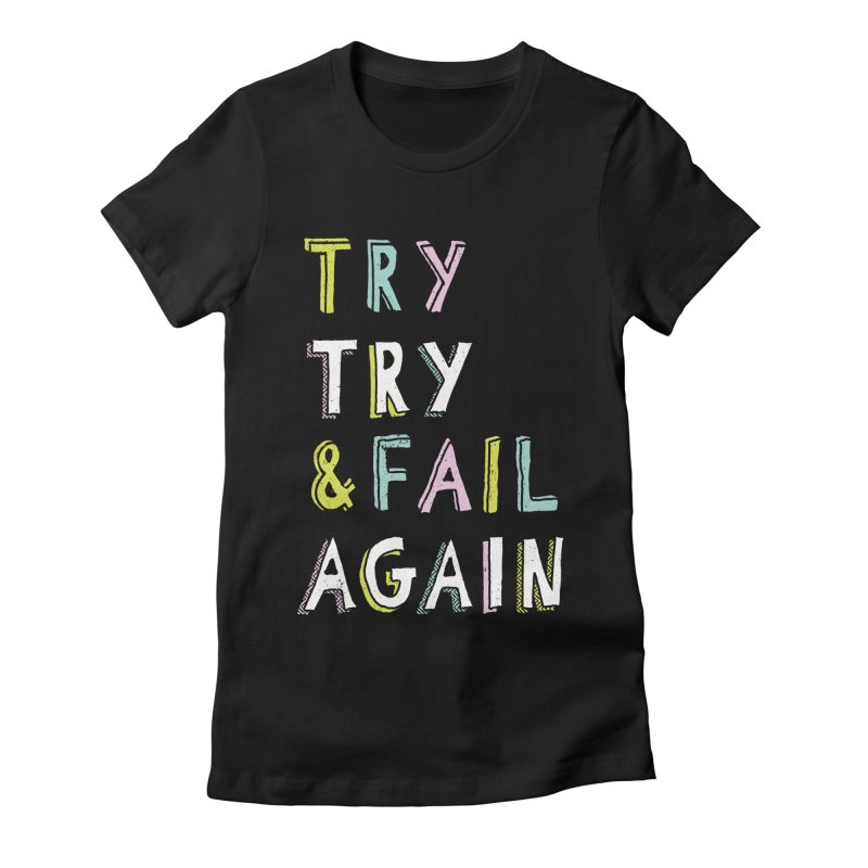 Try & Fail, Try Again Women's Fitted T-Shirt by MidnightCoffee
