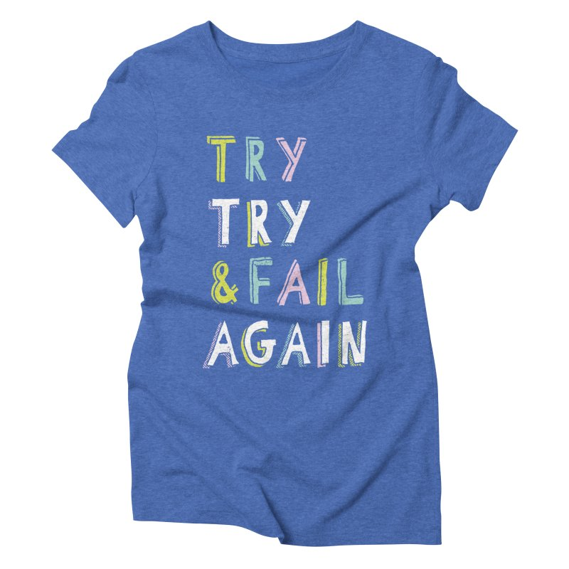 Try & Fail, Try Again Women's Triblend T-shirt by MidnightCoffee