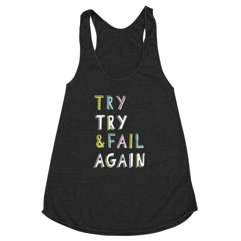 Try & Fail, Try Again Women's Racerback Triblend Tank by MidnightCoffee