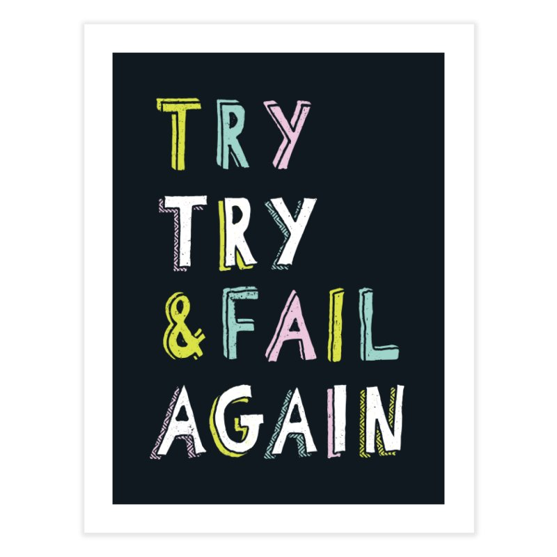 Try & Fail, Try Again Home Fine Art Print by MidnightCoffee