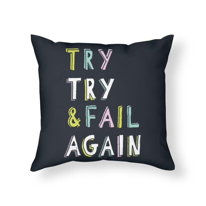 Try & Fail, Try Again Home Throw Pillow by MidnightCoffee