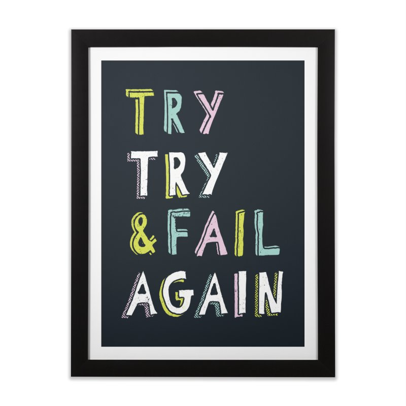 Try & Fail, Try Again Home Framed Fine Art Print by MidnightCoffee