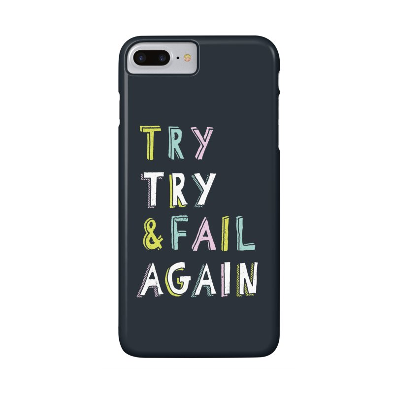 Try & Fail, Try Again Accessories Phone Case by MidnightCoffee