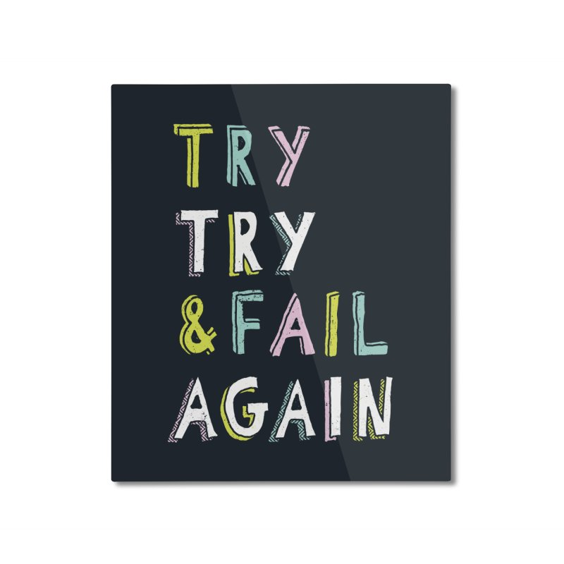 Try & Fail, Try Again Home Mounted Aluminum Print by MidnightCoffee