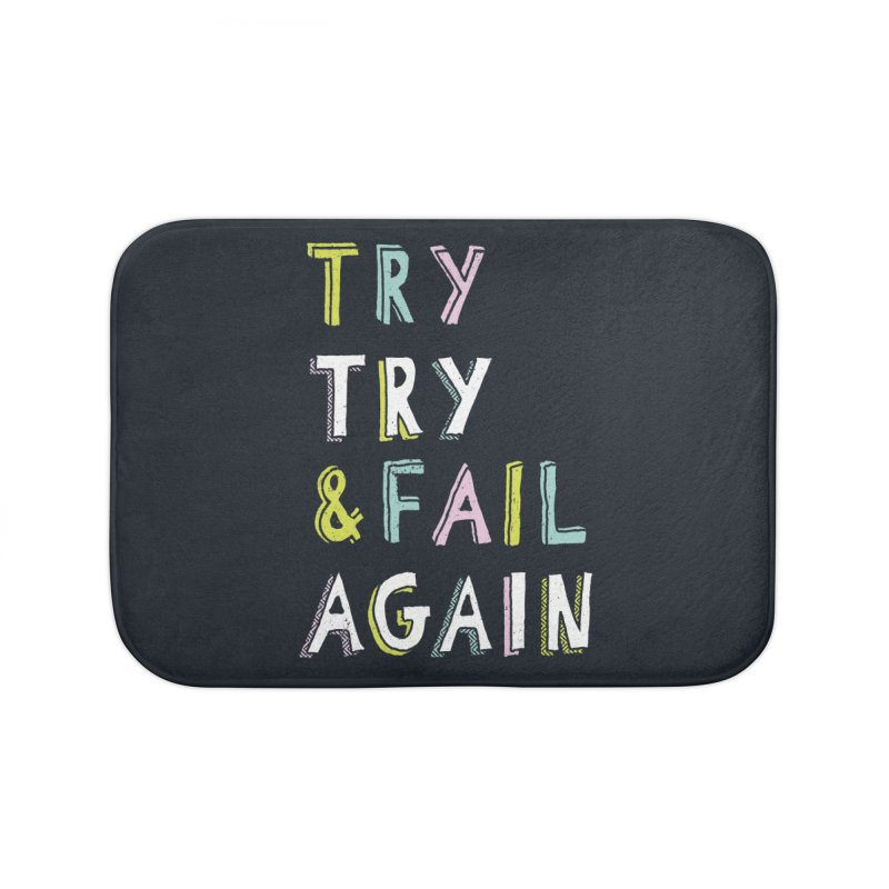 Try & Fail, Try Again Home Bath Mat by MidnightCoffee