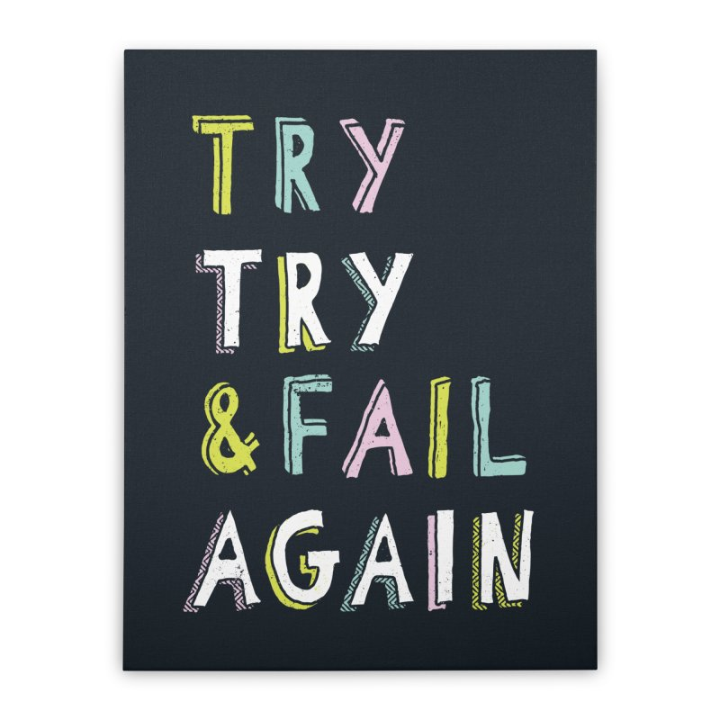 Try & Fail, Try Again Home Stretched Canvas by MidnightCoffee