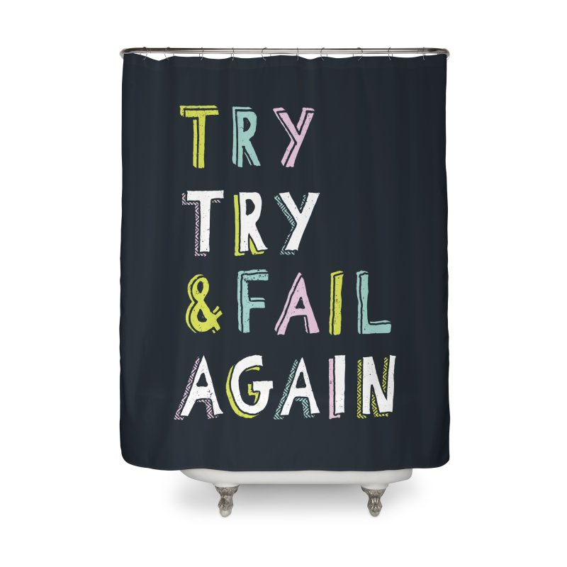 Try & Fail, Try Again Home Shower Curtain by MidnightCoffee