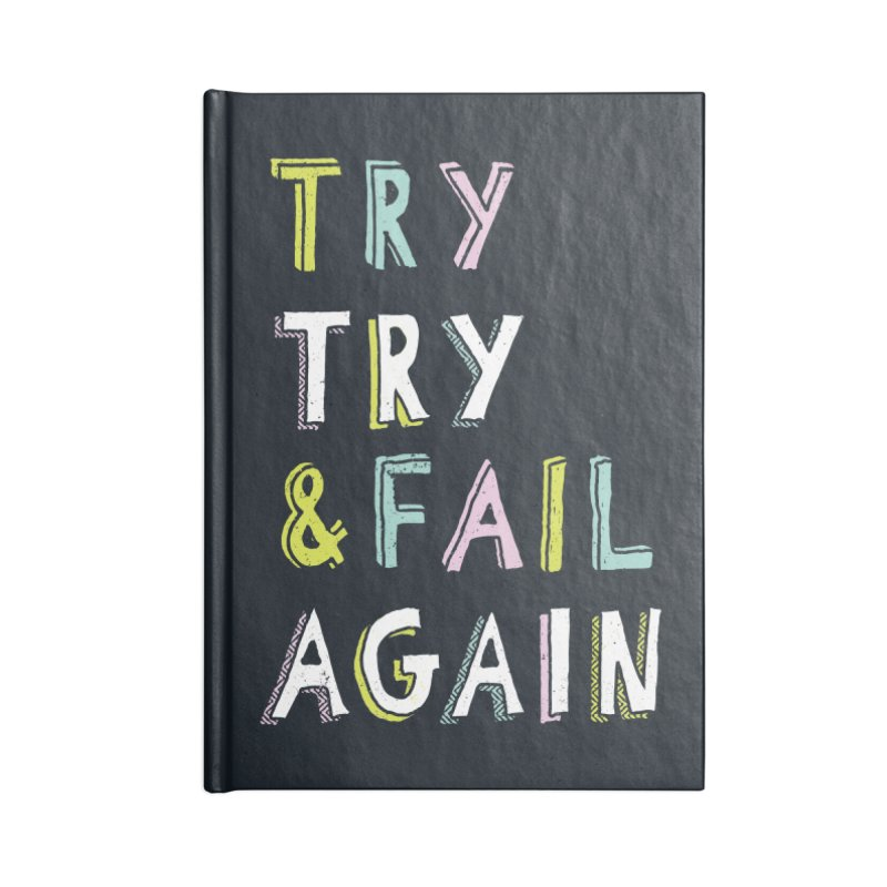 Try & Fail, Try Again Accessories Notebook by MidnightCoffee