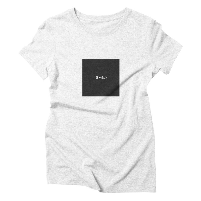 B+&:) Women's Triblend T-shirt by Miezerie