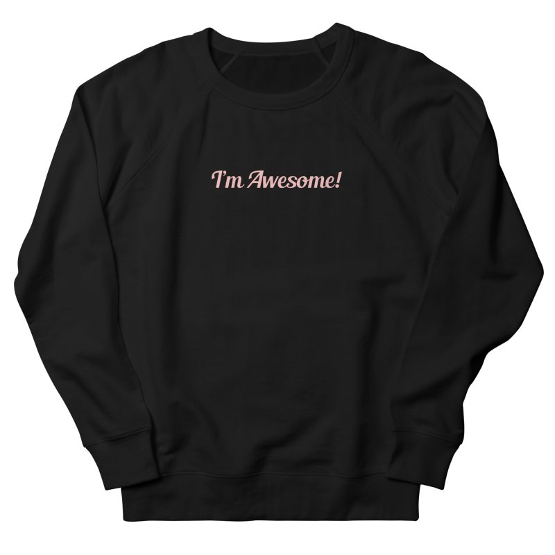 I'm Awesome! Women's French Terry Sweatshirt by Miezerie
