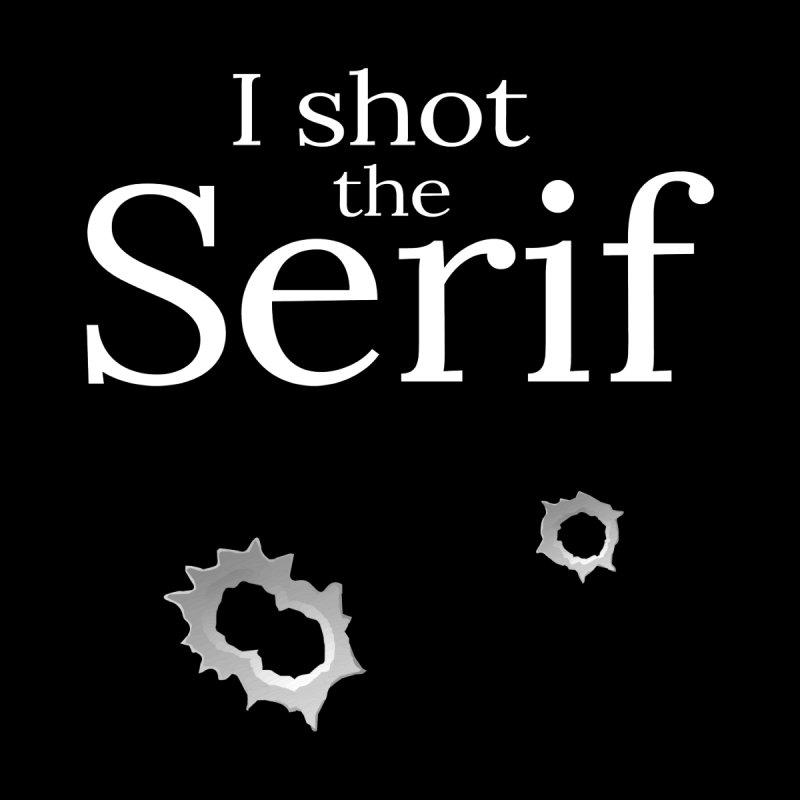 I shot the Serif Men's T-Shirt by Mighty Fine Copy Shop