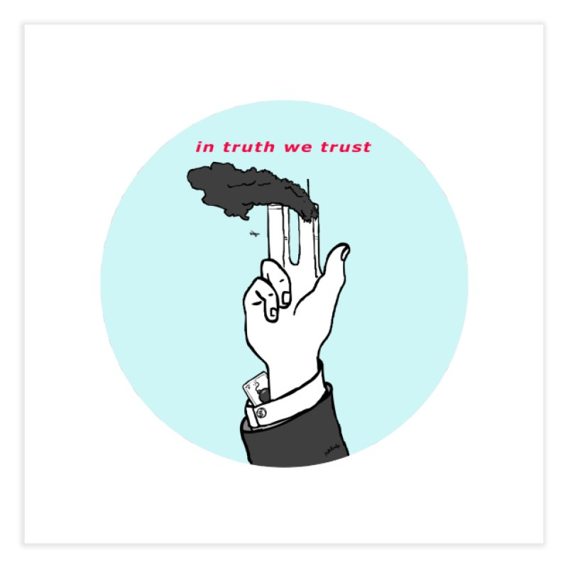 in truth we trust Home Fine Art Print by mikbulp's Artist Shop