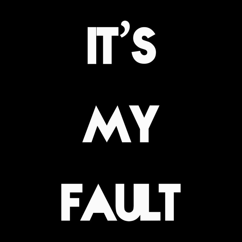 IT'S MY FAULT- by mikeborgia's Artist Shop