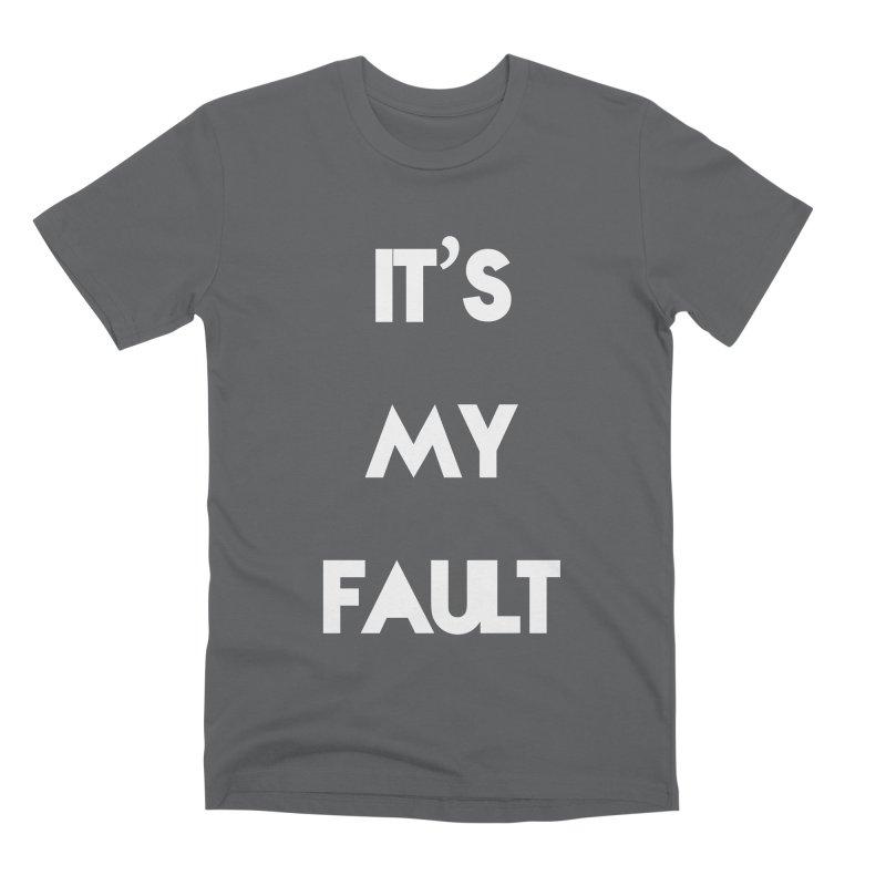 IT'S MY FAULT- Men's Premium T-Shirt by mikeborgia's Artist Shop