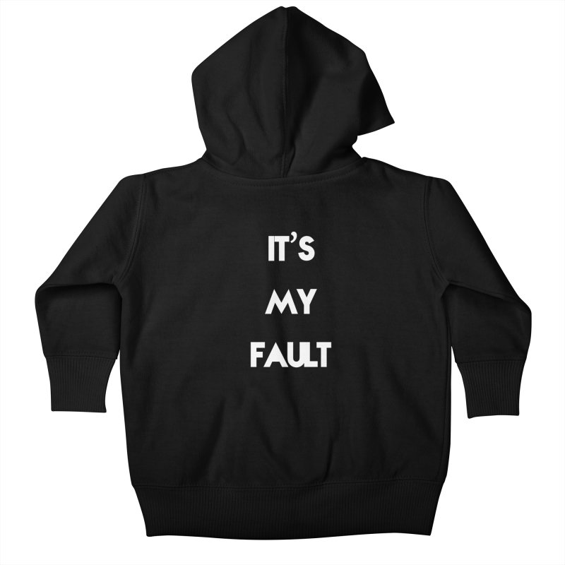 IT'S MY FAULT- Kids Baby Zip-Up Hoody by mikeborgia's Artist Shop