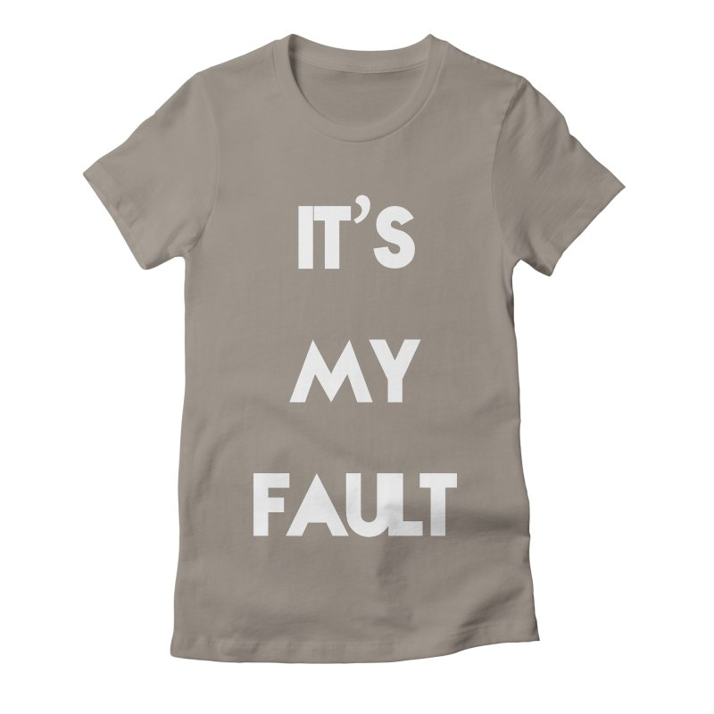 IT'S MY FAULT- Women's Fitted T-Shirt by mikeborgia's Artist Shop