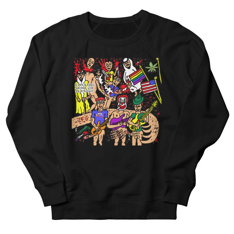 TFG - I Don't Know Anyone Who Is Straight Men's French Terry Sweatshirt by Mike Diana T-Shirts Mugs and More!