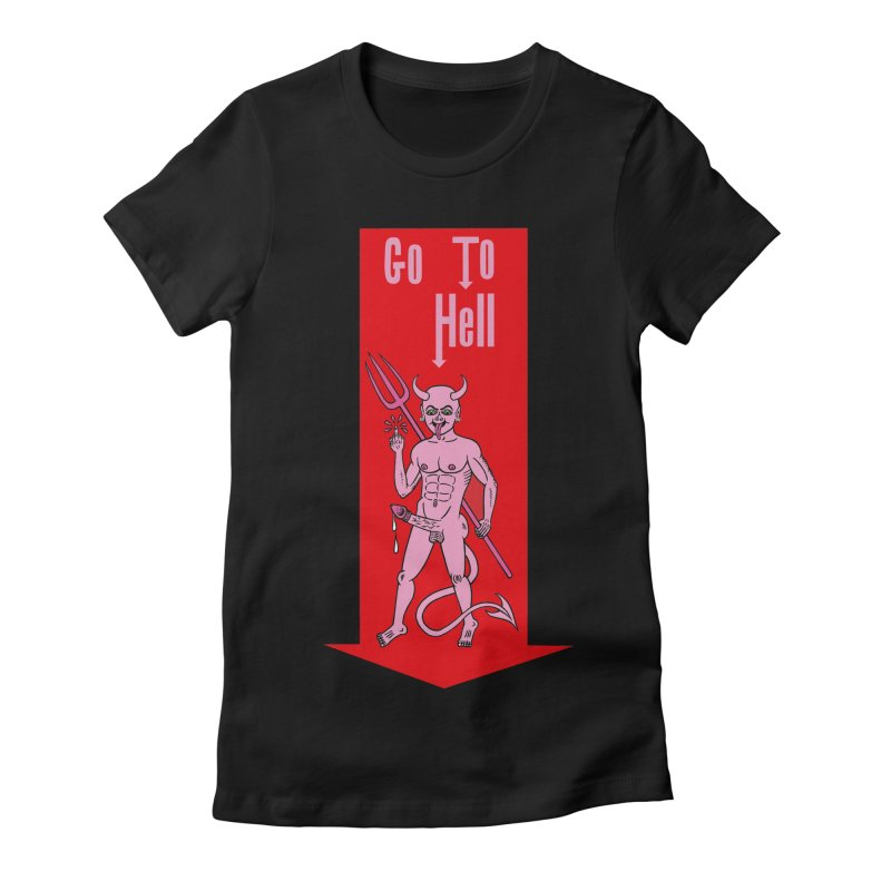 Go To Hell Women's Fitted T-Shirt by Mike Diana T-Shirts! Horrible Ugly Heads Limited E