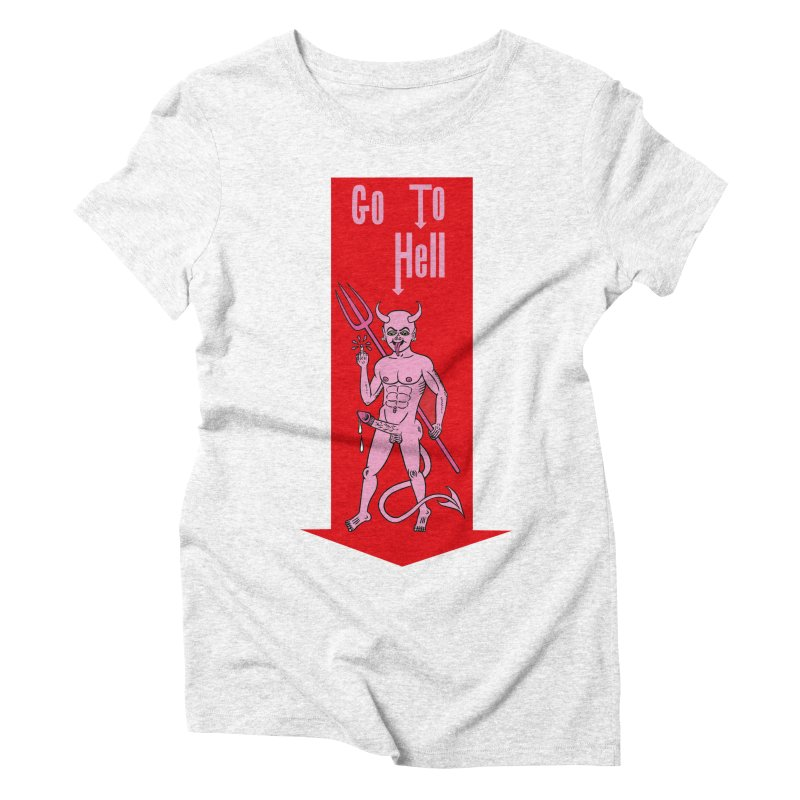 Go To Hell Women's Triblend T-shirt by Mike Diana T-Shirts! Horrible Ugly Heads Limited E