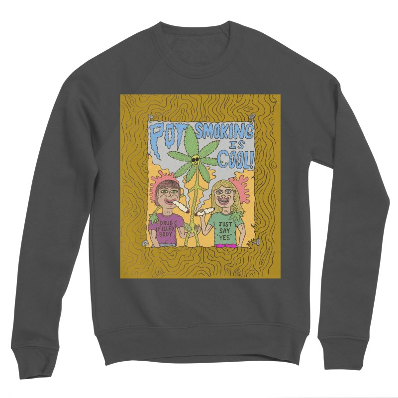 Pot Smoking Is Cool by Mike Diana Men's Sponge Fleece Sweatshirt by Mike Diana T-Shirts Mugs and More!