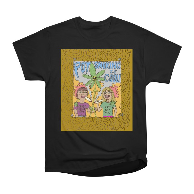 Pot Smoking Is Cool by Mike Diana Women's Heavyweight Unisex T-Shirt by Mike Diana T-Shirts! Horrible Ugly Heads Limited E