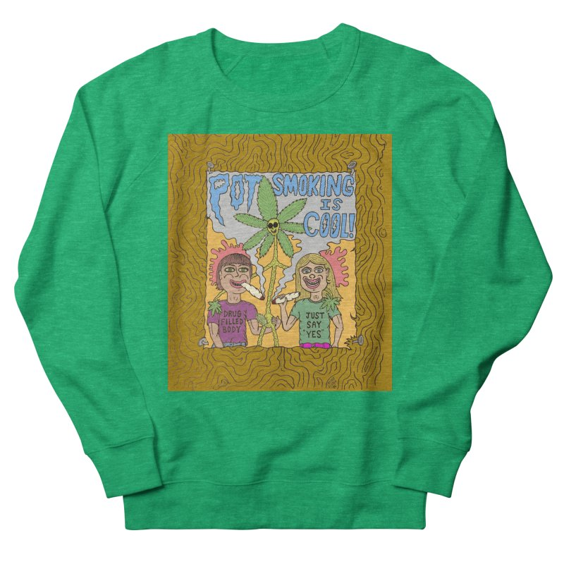 Pot Smoking Is Cool by Mike Diana Women's French Terry Sweatshirt by Mike Diana T-Shirts! Horrible Ugly Heads Limited E