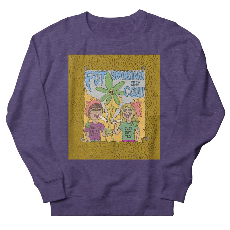 Pot Smoking Is Cool by Mike Diana Women's French Terry Sweatshirt by Mike Diana T-Shirts Mugs and More!