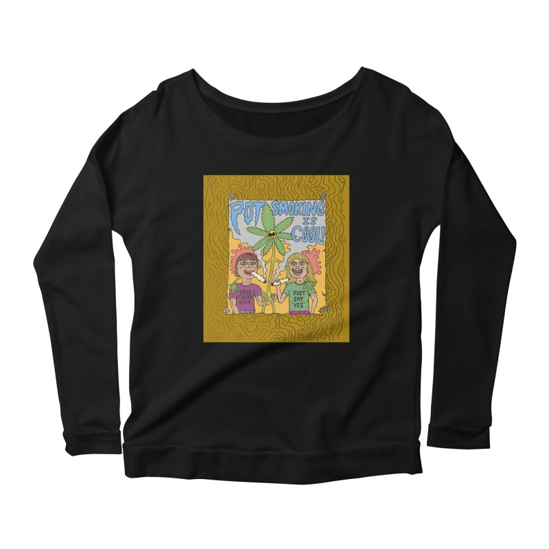 Pot Smoking Is Cool by Mike Diana Women's Scoop Neck Longsleeve T-Shirt by Mike Diana T-Shirts! Horrible Ugly Heads Limited E