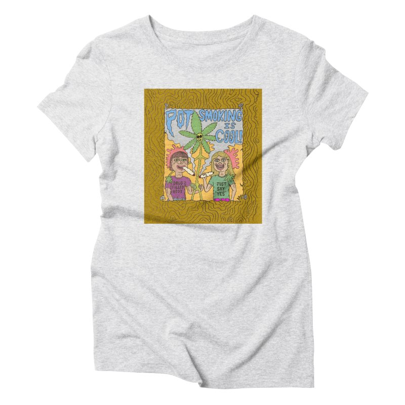 Pot Smoking Is Cool by Mike Diana Women's Triblend T-Shirt by Mike Diana T-Shirts Mugs and More!