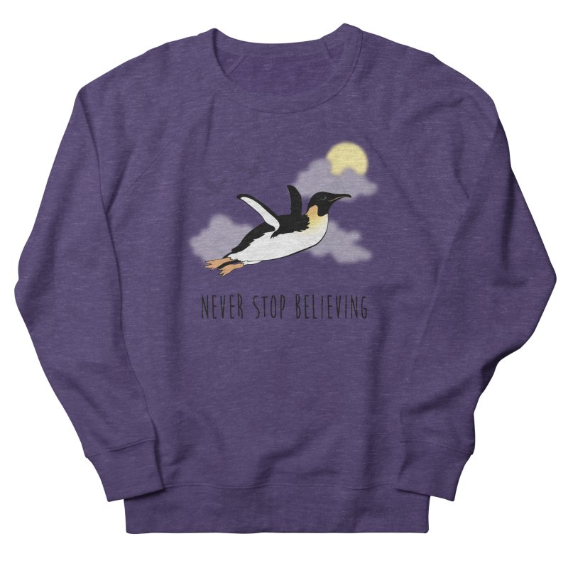 Never Stop Believing Women's French Terry Sweatshirt by Mike Kavanagh's Artist Shop