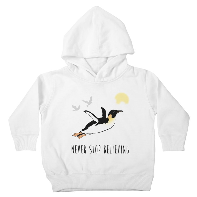 Never Stop Believing Kids Toddler Pullover Hoody by Mike Kavanagh's Artist Shop
