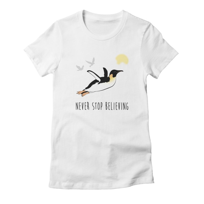 Never Stop Believing Women's Fitted T-Shirt by Mike Kavanagh's Artist Shop