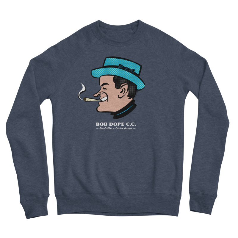 BOB DOPE C.C. Women's Sponge Fleece Sweatshirt by The Mike Merg Shop -- On Threadless