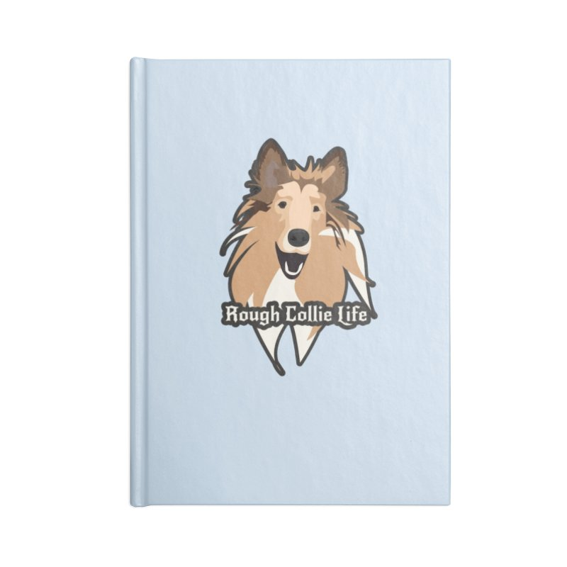 Rough Collie Life Accessories Blank Journal Notebook by Cory & Mike's Artist Shop