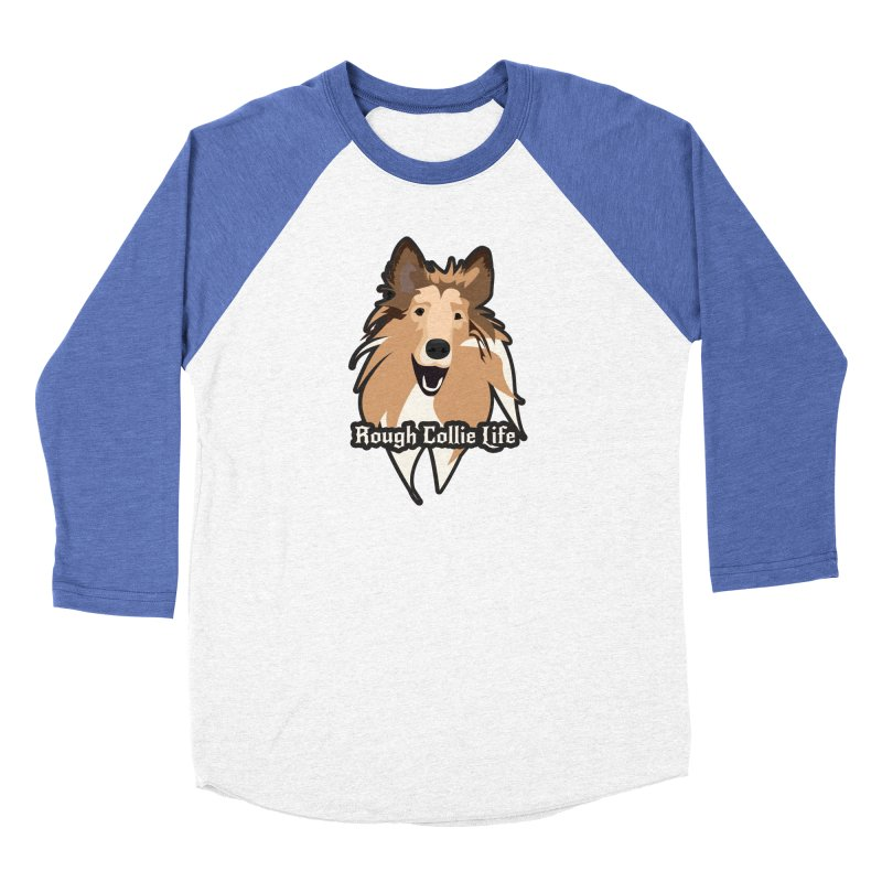 Rough Collie Life Women's Baseball Triblend Longsleeve T-Shirt by Cory & Mike's Artist Shop