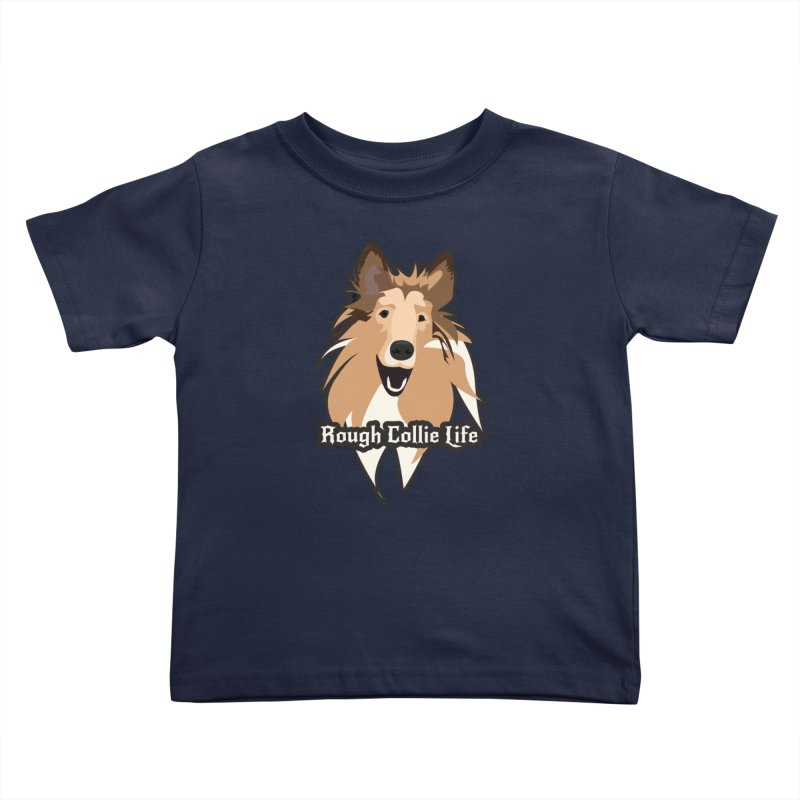 Rough Collie Life Kids Toddler T-Shirt by Cory & Mike's Artist Shop