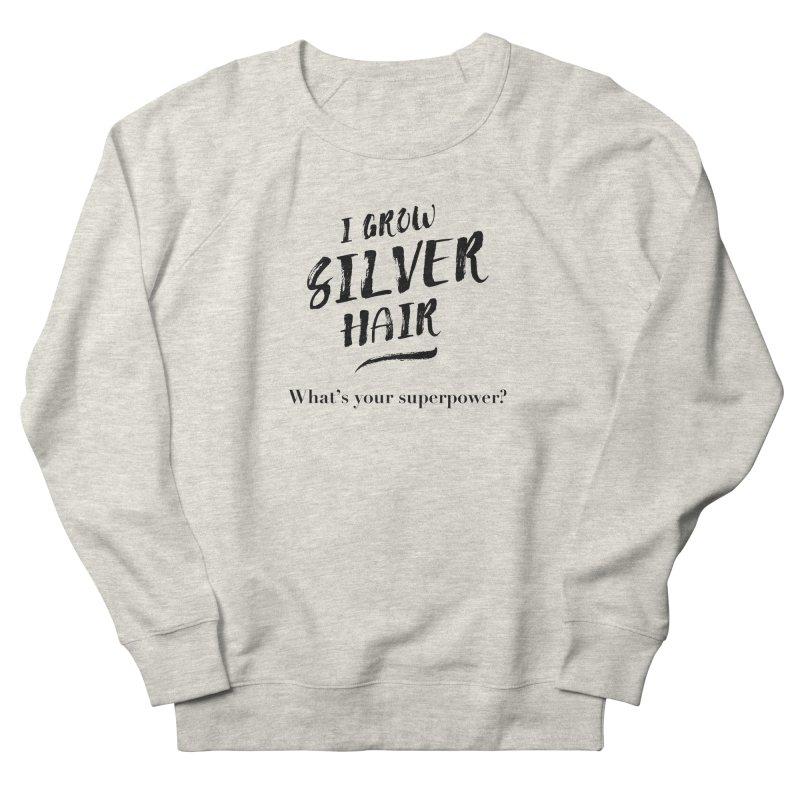 Silver Hair Superpower (black) Women's French Terry Sweatshirt by milenabdesign's Artist Shop