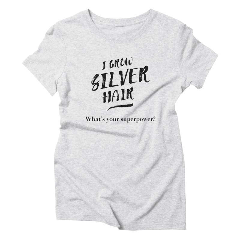 Silver Hair Superpower (black) Women's Triblend T-Shirt by milenabdesign's Artist Shop