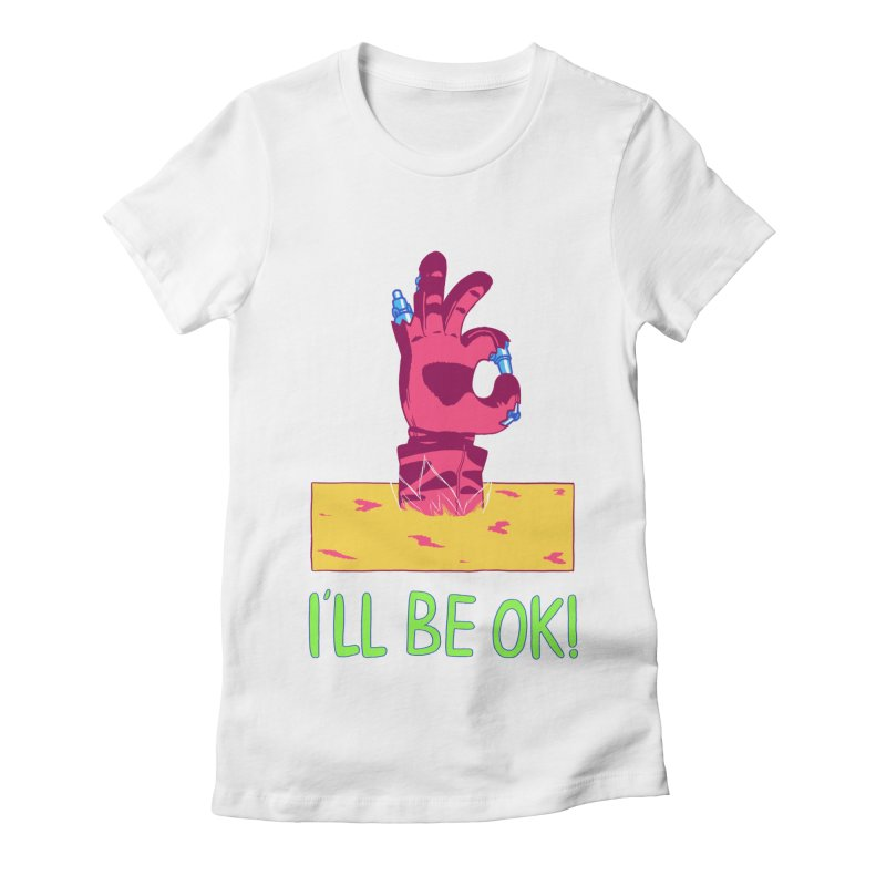 I'll be OK! Women's Fitted T-Shirt by milkbarista's Artist Shop