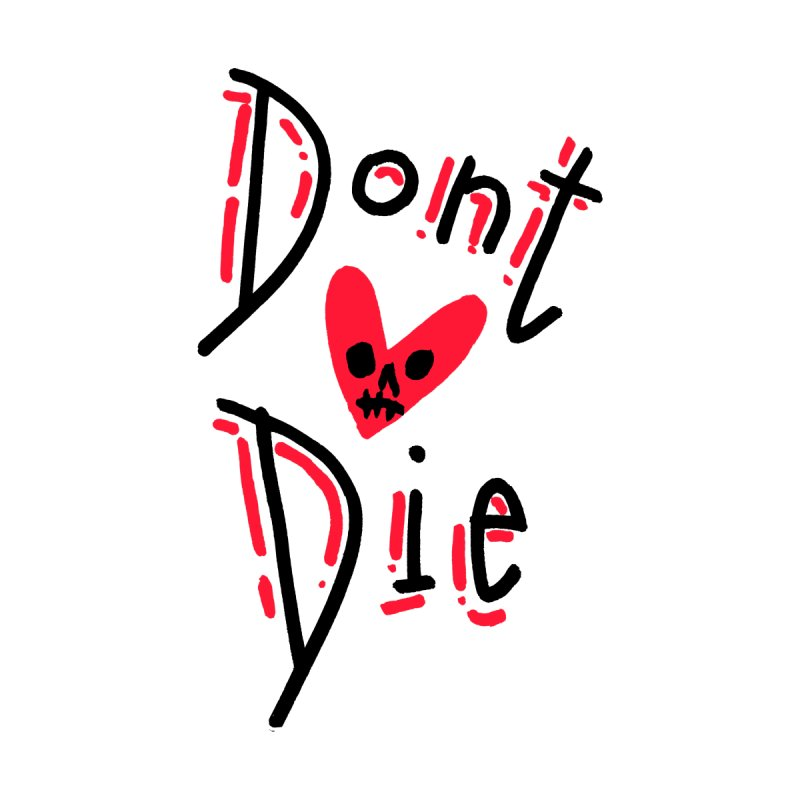 Dont Die by miltondidi's Artist Shop