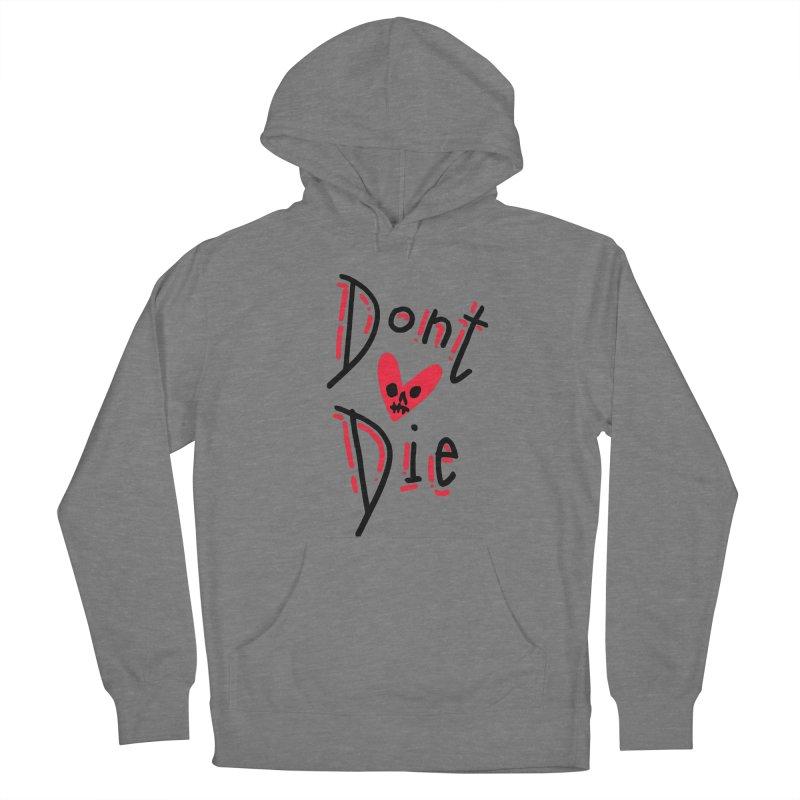 Dont Die Women's Pullover Hoody by miltondidi's Artist Shop