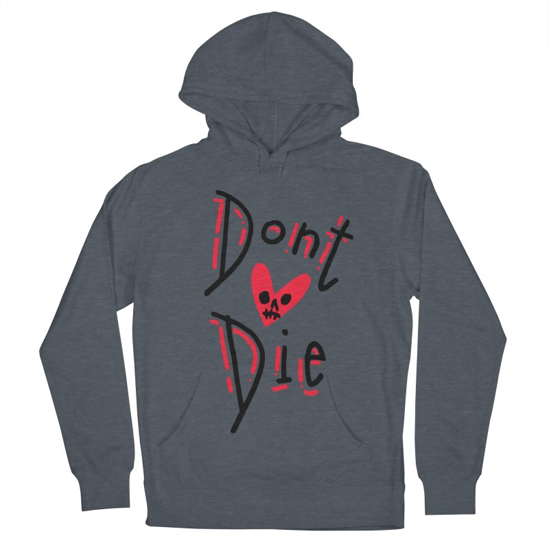 Dont Die Women's French Terry Pullover Hoody by miltondidi's Artist Shop