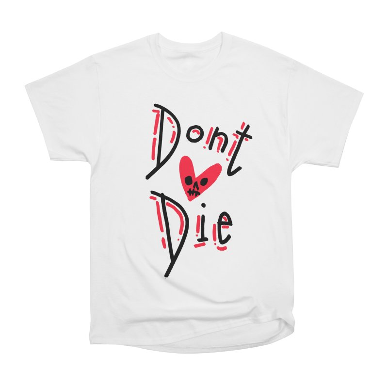 Dont Die Women's Heavyweight Unisex T-Shirt by miltondidi's Artist Shop